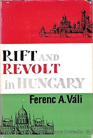 Rift and Revolt in Hungary Nationalism versus Communism: Vali, Ferenc A.