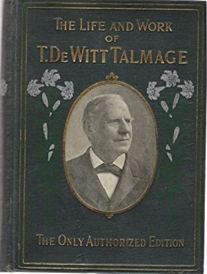 T. DeWitt Talmage His Life and Work Biographical Edition: Banks, Rev. Louis Albert D.D. (Edited) (...