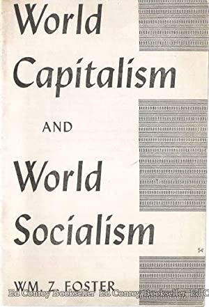 World Capitalism And World Socialism: Foster, William Z.
