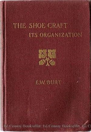 The Shoe-Craft Its Organization: Burt, Edward Williard