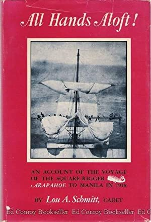 All Hands Aloft! An Account Of The Voyage Of The Square-Rigger Arapahoe To Manila in 1918: Schmitt,...