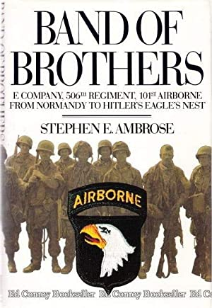 Band of Brothers E Company, 506th Regiment, 101st Airborne from Normandy to Hitler's Eagle&#...