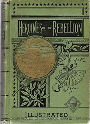 Heroine of The Rebellion; or Woman's Work: Brockett, L. P.