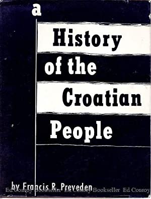 A History of The Croatian People from their arrival on the shores of the Adriatic to the present ...