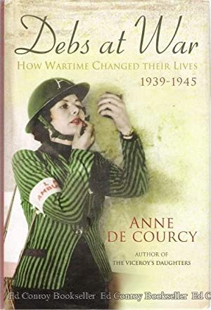 Debs At War 1939-1945 How Wartime Changed Their Lives: De Courcy, Anne *Author SIGNED!*