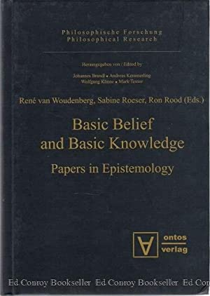 Basic Beflief and Basic Knowledge Papers in Epistemology: Van Woudenberg, Rene and Savine Roeser ...