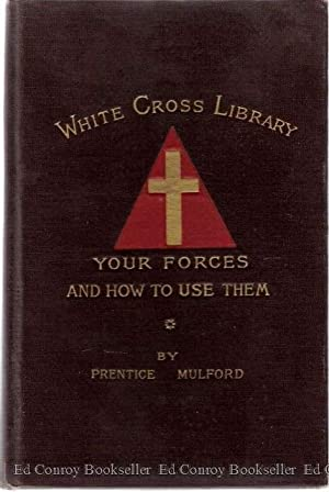 Your Forces, and How To Use Them *Volume VI*: Mulford, Prentice