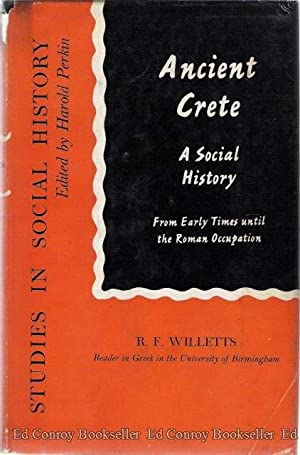 Ancient Crete A Social History From Early Times until the Roman Occupation: Willetts, R. F., M. A.