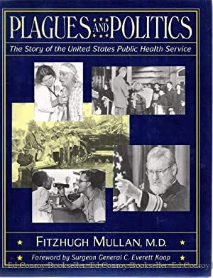 Plagues and Politics The Story of the United States Public Health Service: Mullan, Fitzhugh M.D. *...
