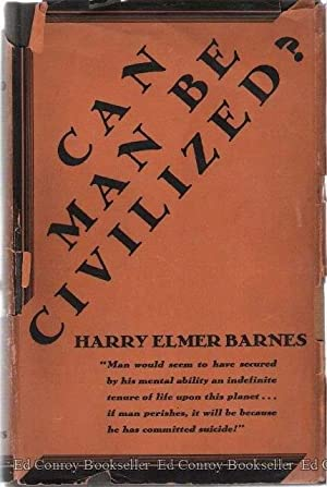Can Man Be Civilized?: Barnes, Harry Elmer