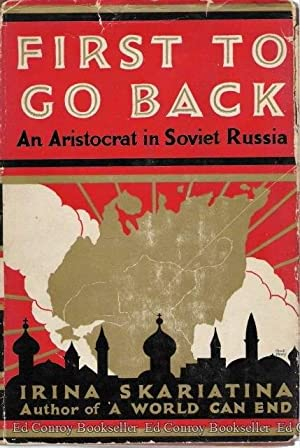 First To Go Back An Aristocrat in Soviet Russia: Skariatina, Irina *Author SIGNED/INSCRIBED!*