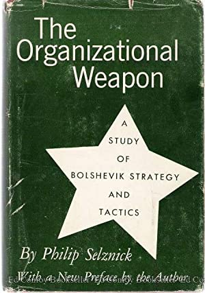 The Organizational Weapon A Study of Bolshevik Strategy and Tactics: Selznick, Philip
