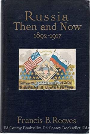 Russia Then and Now 1892-1917 My Mission to Russia During the Famine of 1891-1892 with Data Bearing...