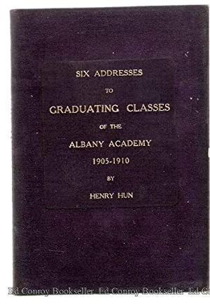 Six Addresses To Graduating Classes of the Albany Academy 1905-1910: Hun, Henry