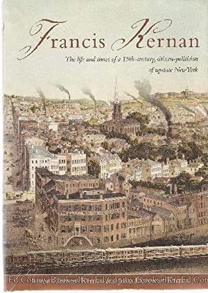 Francis Kernan The life and times of a 19th-century, citizen-politician of upstate New York: Kernan...