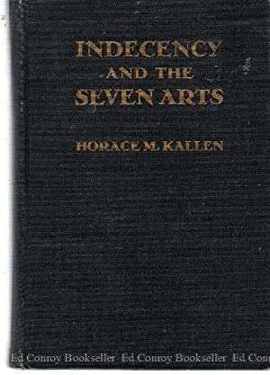 Indecency and The Seven Arts and other Adventures of a Pragmatist in Aesthetics: Kallen, Horace M. ...