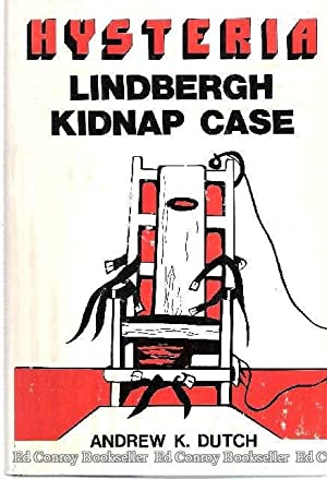 Hysteria Lindbergh Kidnap Case: Dutch, Andrew K. *Author SIGNED!*