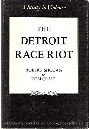 The Detroit Race Riot A Study in: Shogan, Robert and
