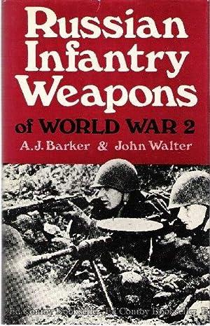 Russian Infantry Weapons of World War 2: Barker, A.J. & Walter, John