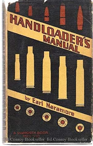 Handloader's Manual A Treatise on Modern Cartidge: Naramore, Earl