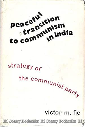 Peaceful Transition to Communism in India Strategy of the Communist Party: Fic, Victor M. *Author ...