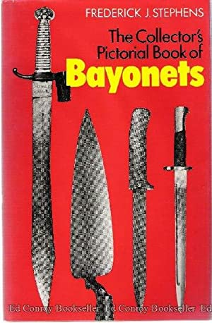 The Collector's Pictorial Book of Bayonets: Stephens, Frederick J.