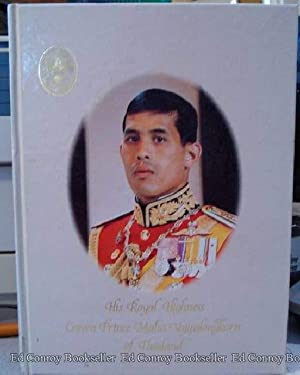 His Royal Highness Crown Prince Maha Vojiralongkorn of Thailand: Author Not Stated