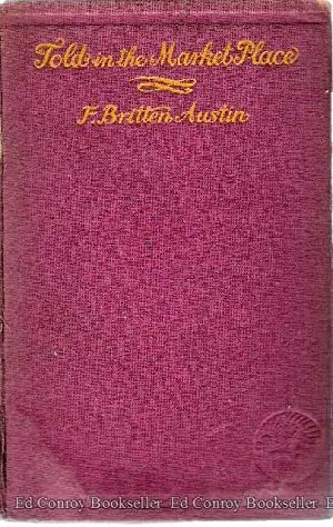 Told in the Market-Place: Austin, F. Britten *Author SIGNED/INSCRIBED!*
