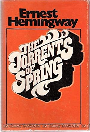 The Torrents of Spring A Romantic Novel in Honor of the Passing of a Great Race: Hemingway, Ernest