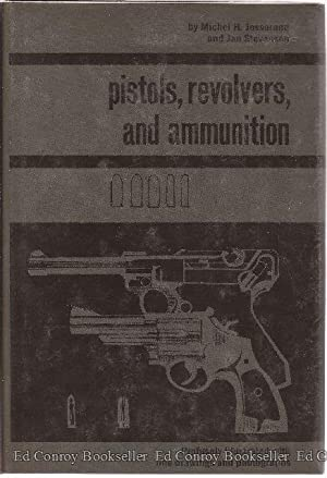 Pistols, Revolvers, and Ammunition: Josserand, Michel H. and Jan A. Stevenson