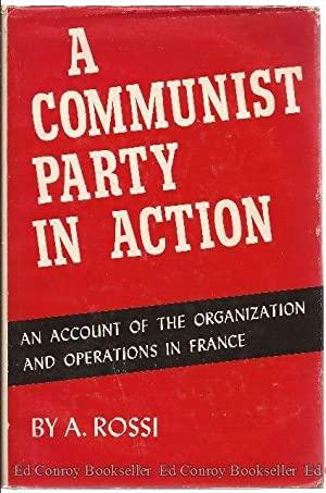 A Communist Party in Action, An Account of the Organization and Operations in France: Rossi, A. (...