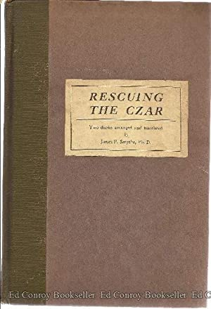 Rescuing the Czar Two authentic Diaries arranged and translated by.: Smythe, James P. Ph.D. (W.E. ...