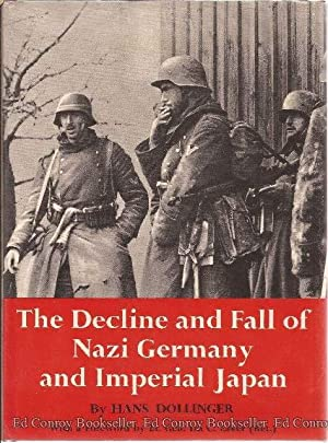 The Decline and Fall of Nazi Germany and Imperial Japan A Pictorial History of the Final Days of ...