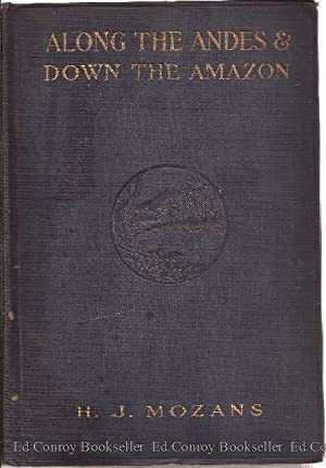 Along the Andes & Down the Amazon Following the Conquistadores: Mozans, H.J. (Col. Theodore ...