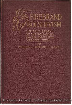 The Firebrand of Bolshevism The True Story of the Bolsheviki and the Forces That Directed Them.: ...