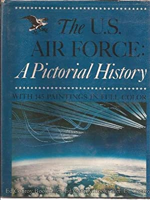 The U.S. Air Force:A Pictorial History (paintings): Haggerty, James J. & Smith, Warren Reiland