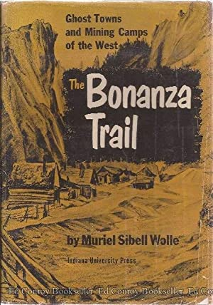 The Bonanza Trail Ghost Towns and Mining Camps of the West Colorado: Wolle, Muriel Sibell