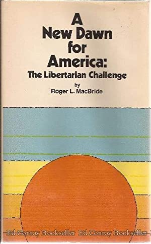 A New Dawn for America The Libertarian Challenge: MacBride, Roger L. *SIGNED by author*
