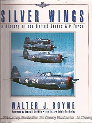 Silver Wings A History of the United States Air Force: Boyne, Walter J. (James H. Doolittle, ...
