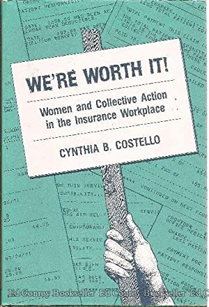 We're Worth It Women and Collective Action in the Insurance Workplace: Costello, Cynthia B. *...