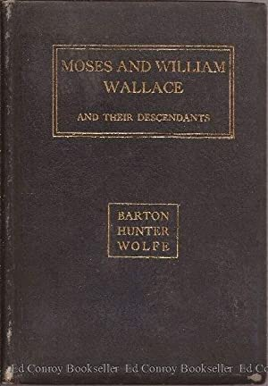 The Story of Moses and William Wallace and Their Descendants Barton, Hunter, Wolfe: Hooper, Osman C...