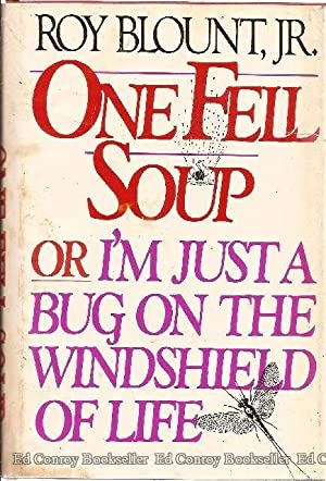 One Fell Soup or I'm Just a Bug on the Windshield of Life: Bount, Roy Jr. *Author SIGNED/...