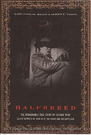 Halfbreed The Remarkable True story of George Bent - Caught Between the Worlds of the Indian and ...