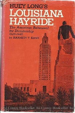 Louisiana Hayride The American Rehearsal for Dictatorship 1928-1940: Kane, Harnett T.