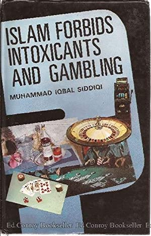 Why Islam Forbids Intoxicants and Gambling: Siddiqi, Muhammad Iqbal