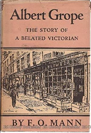 Albert Grope The Story of A Belated Victorian: Mann, F. O.