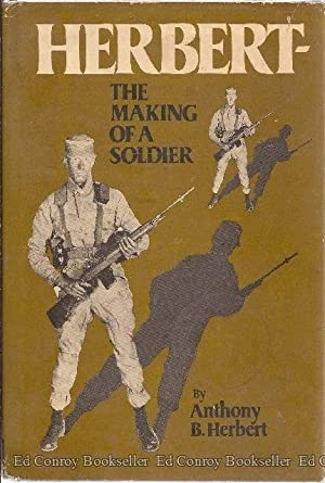 Herbert: The Making of a Soldier: Herbert, Anthony B. *Author SIGNED/INSCRIBED!*
