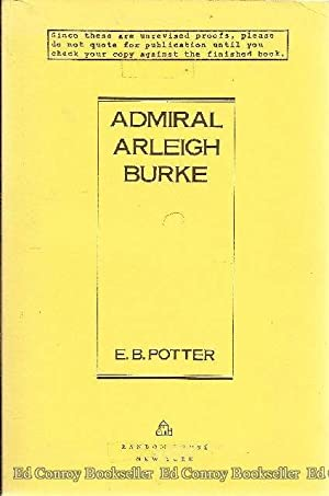 Admiral Arleigh Burke A Biography: Potter, E.B.
