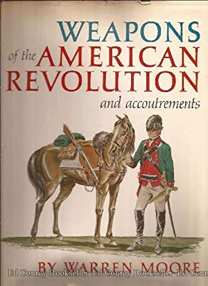 Weapons Of The American Revolution.And Accountrements: Moore, Warren