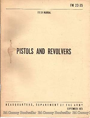 Pistols and Revolvers FM 23-35: Dept. of the Army